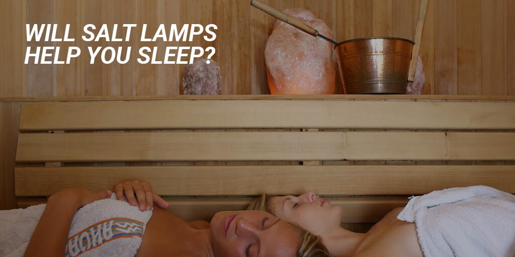 Will salt lamps help you sleep